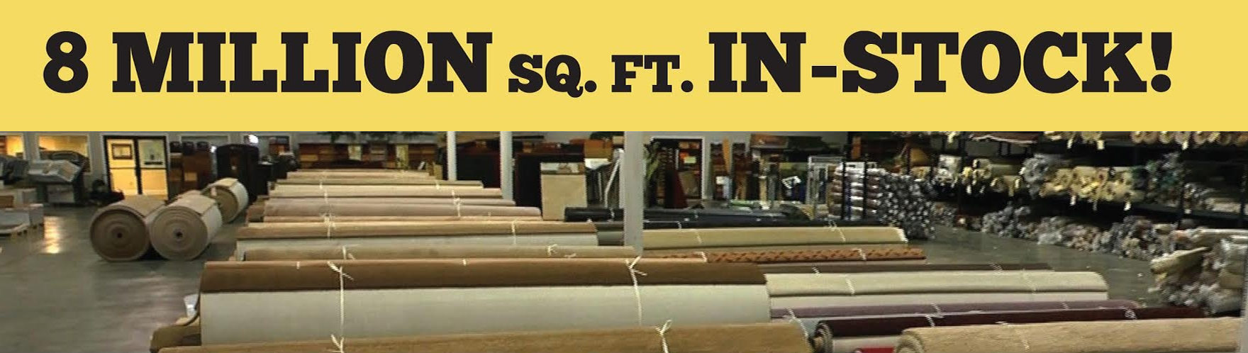 Over 8 Million Sq Ft of Floor Covering In-Stock