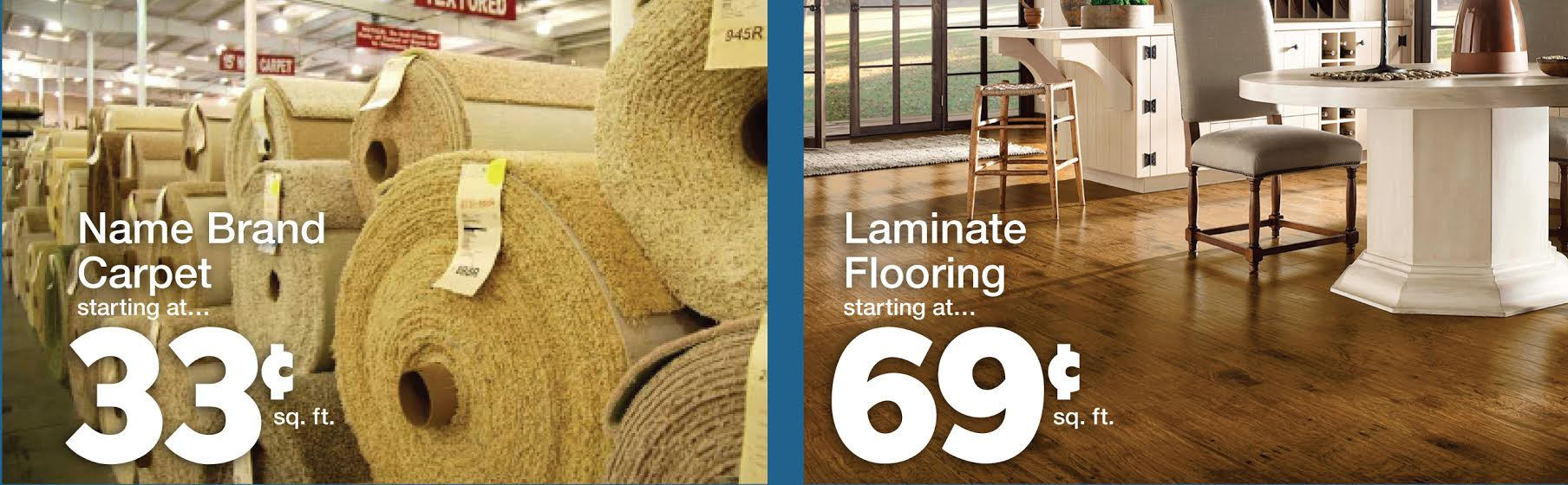 Name Brand Carpet Starting at 33 Cents per sq ft + Laminate Flooring Starting at 69 Cents per sq ft